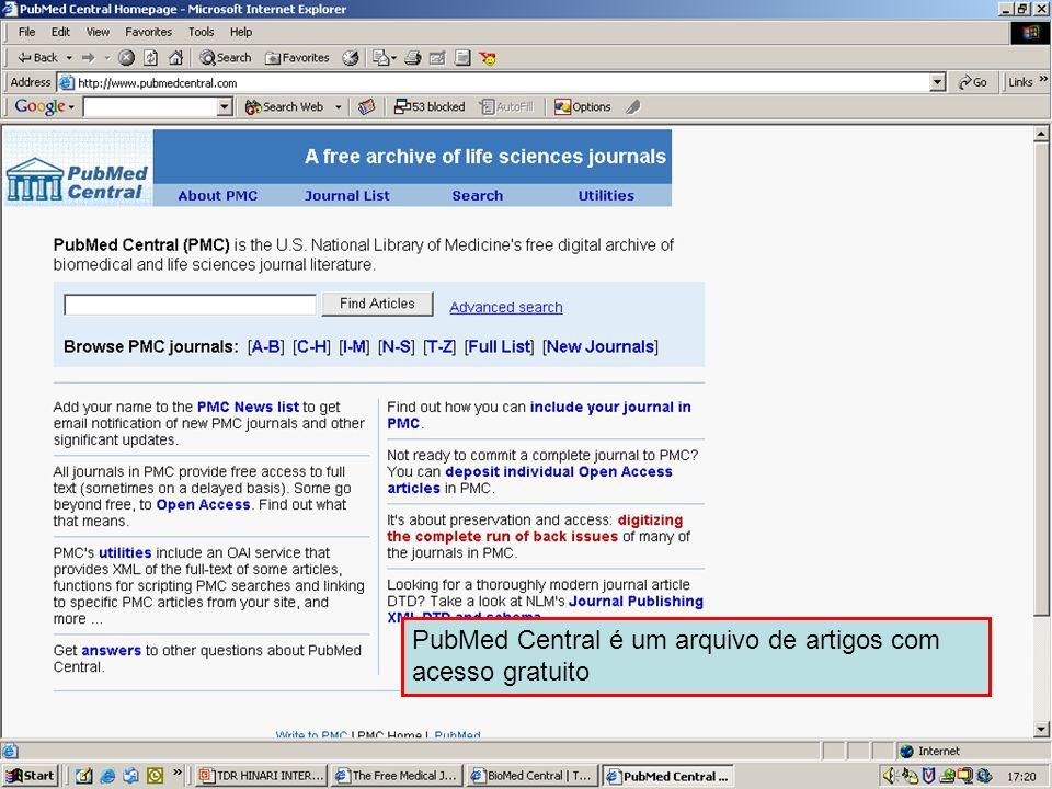 PubMed Central PubMed Central é um arquivo de artigos com acesso gratuito