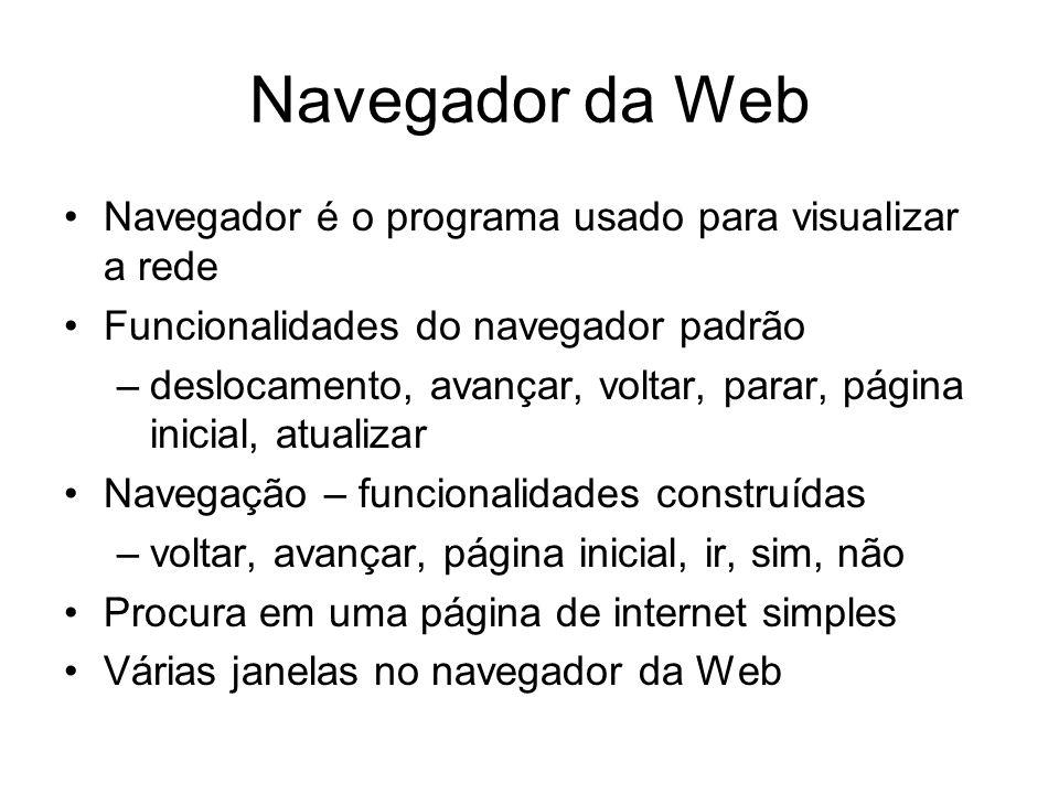 Navegador da Web Navegador é o programa usado para visualizar a rede