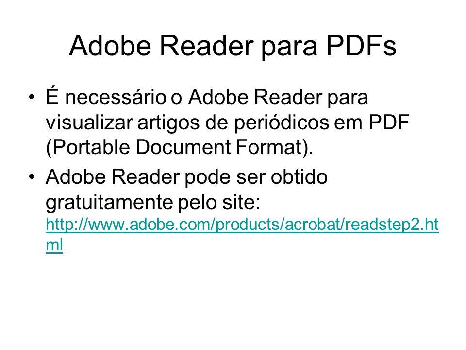 Adobe Reader para PDFs É necessário o Adobe Reader para visualizar artigos de periódicos em PDF (Portable Document Format).