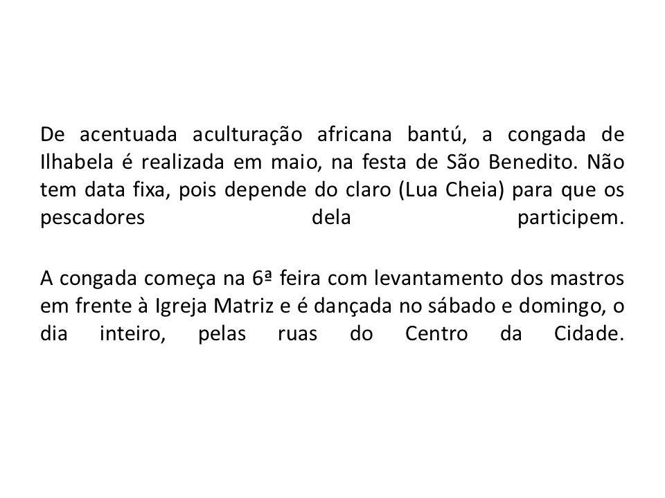De acentuada aculturação africana bantú, a congada de Ilhabela é realizada em maio, na festa de São Benedito.