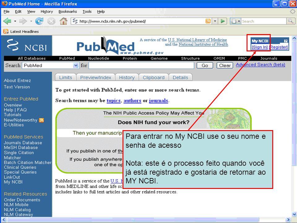 Para entrar no My NCBI use o seu nome e senha de acesso