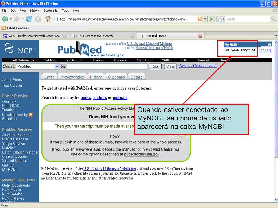 Quando estiver conectado ao MyNCBI, seu nome de usuário aparecerá na caixa MyNCBI.
