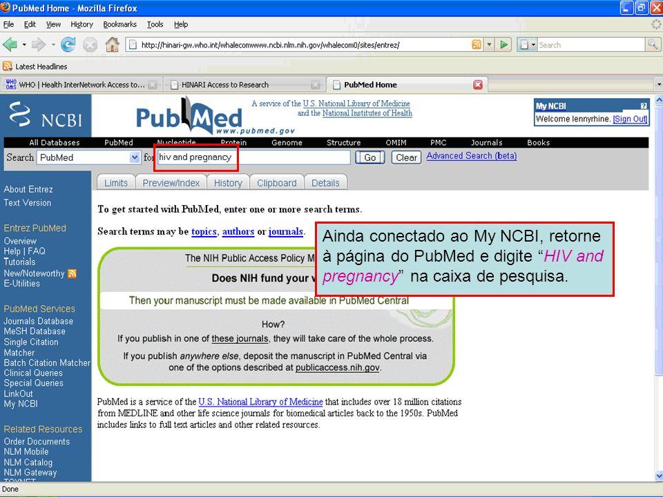 Ainda conectado ao My NCBI, retorne à página do PubMed e digite HIV and pregnancy na caixa de pesquisa.