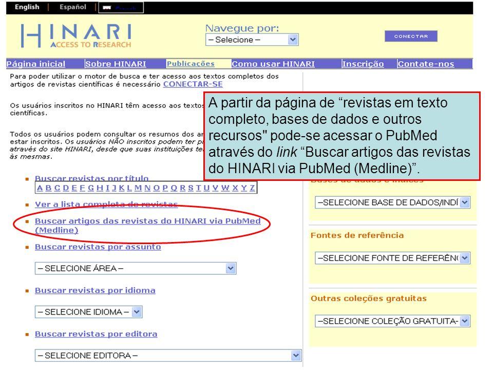 A partir da página de revistas em texto completo, bases de dados e outros recursos pode-se acessar o PubMed através do link Buscar artigos das revistas do HINARI via PubMed (Medline) .