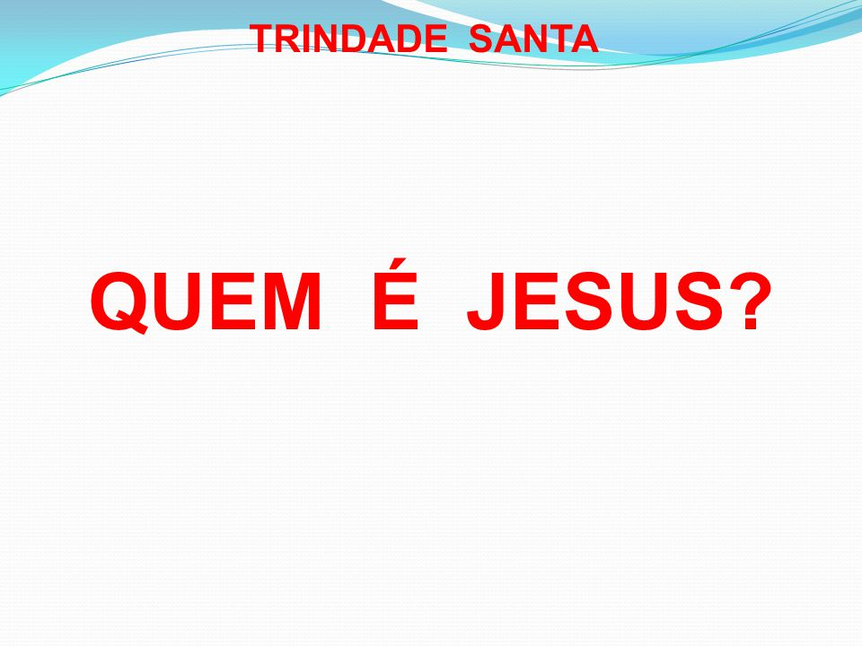 TRINDADE SANTA QUEM É JESUS