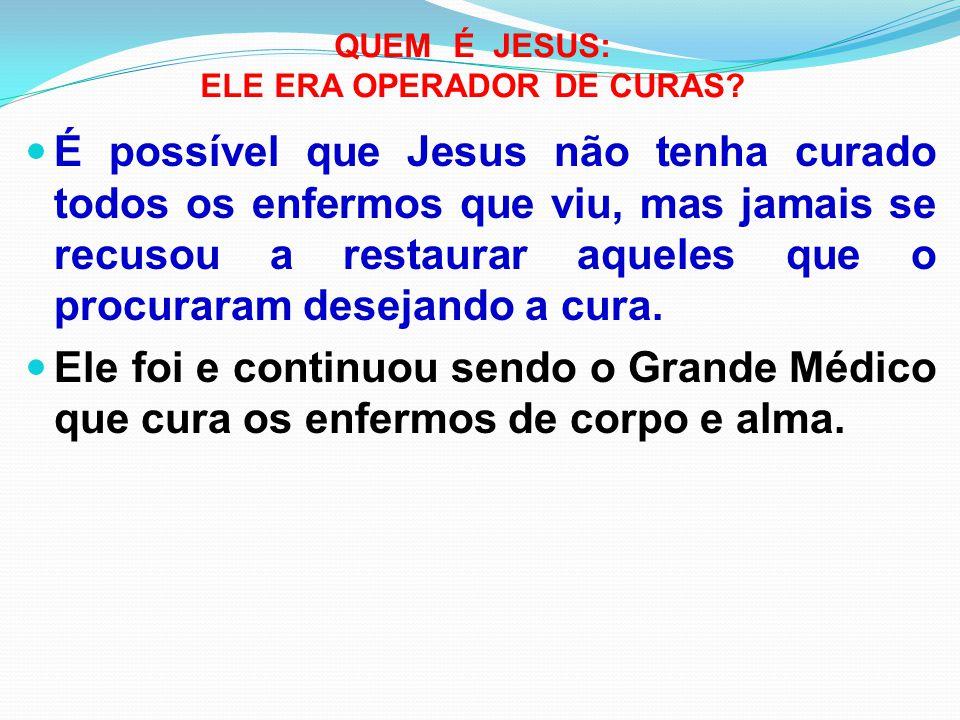 QUEM É JESUS: ELE ERA OPERADOR DE CURAS
