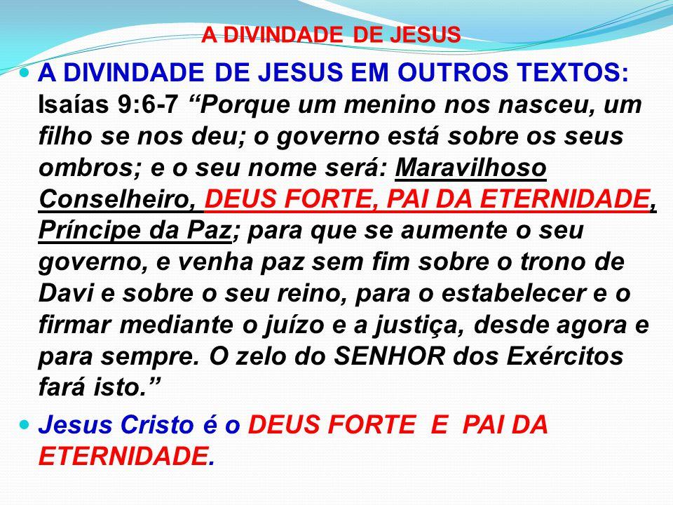 Jesus Cristo é o DEUS FORTE E PAI DA ETERNIDADE.