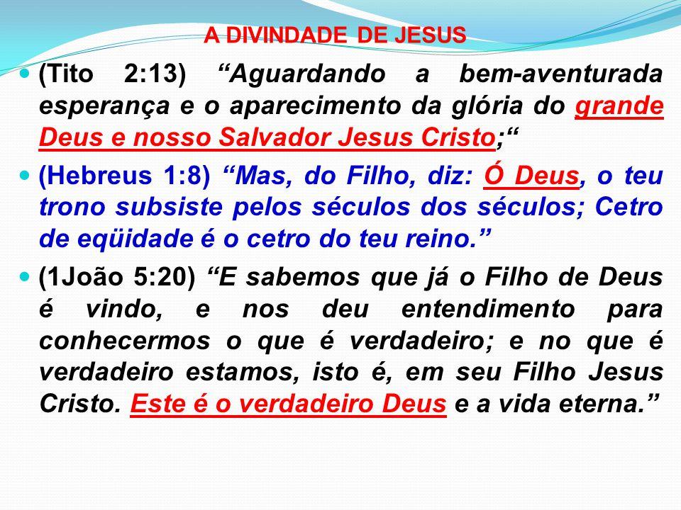 A DIVINDADE DE JESUS (Tito 2:13) Aguardando a bem-aventurada esperança e o aparecimento da glória do grande Deus e nosso Salvador Jesus Cristo;