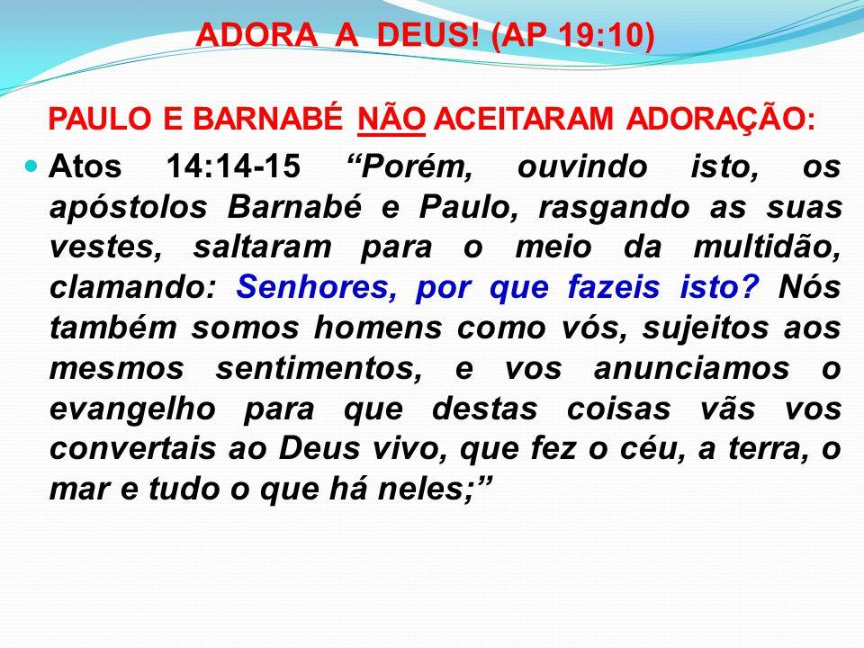 PAULO E BARNABÉ NÃO ACEITARAM ADORAÇÃO: