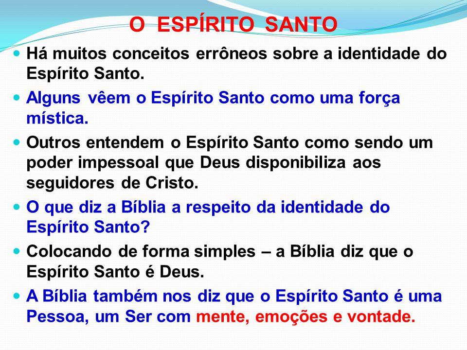 O ESPÍRITO SANTO Há muitos conceitos errôneos sobre a identidade do Espírito Santo. Alguns vêem o Espírito Santo como uma força mística.