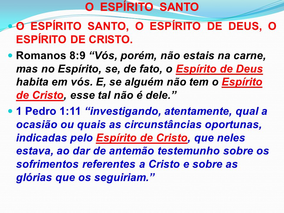 O ESPÍRITO SANTO O ESPÍRITO SANTO, O ESPÍRITO DE DEUS, O ESPÍRITO DE CRISTO.