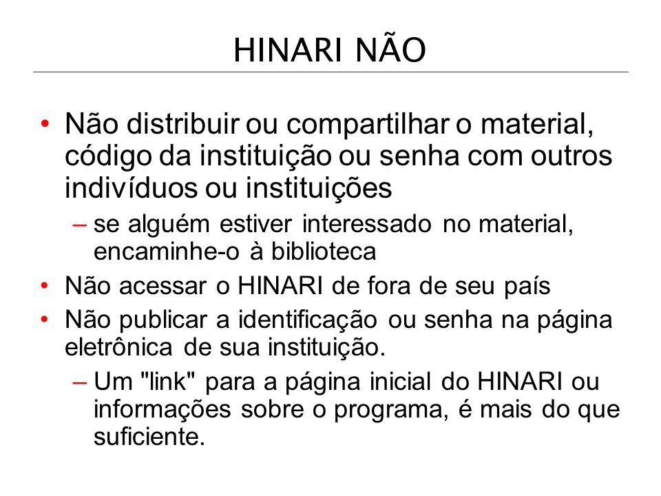 HINARI NÃO Não distribuir ou compartilhar o material, código da instituição ou senha com outros indivíduos ou instituições.