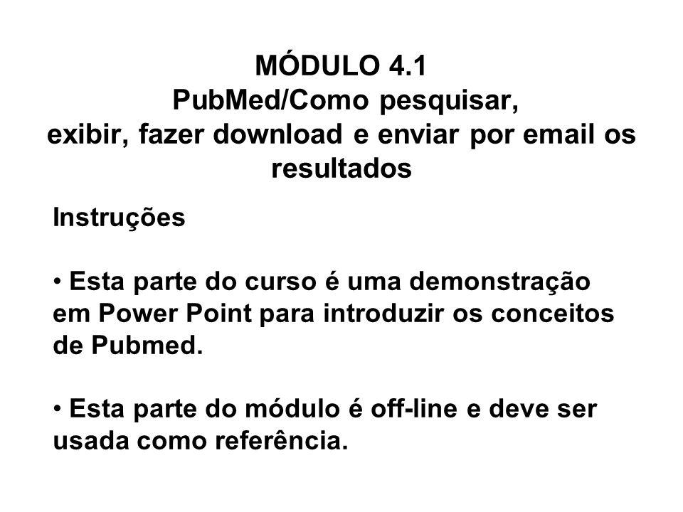 MÓDULO 4.1 PubMed/Como pesquisar, exibir, fazer download e enviar por email os resultados