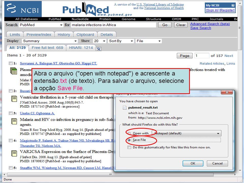 Send to File 2 Abra o arquivo ( open with notepad ) e acrescente a extensão.txt (de texto). Para salvar o arquivo, selecione a opção Save File.