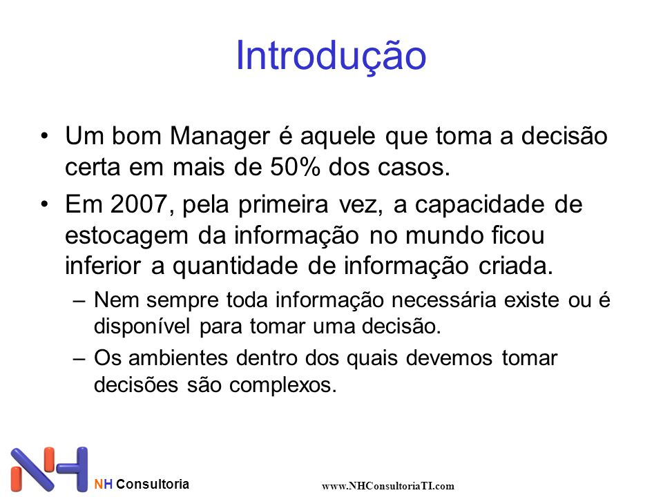 Introdução Um bom Manager é aquele que toma a decisão certa em mais de 50% dos casos.