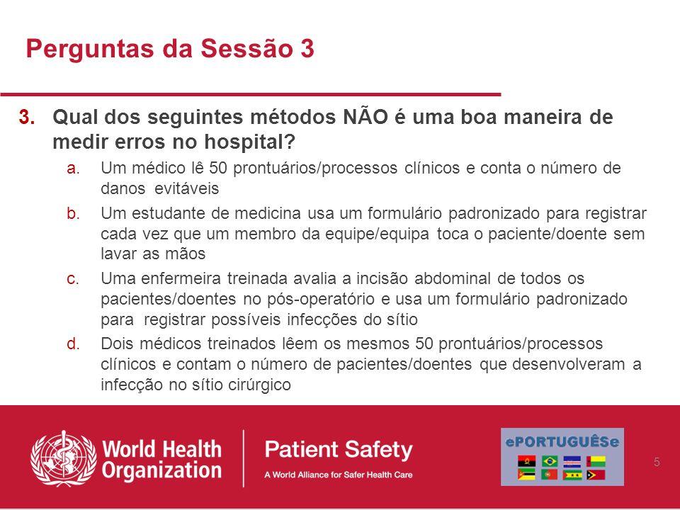 Perguntas da Sessão 3 Qual dos seguintes métodos NÃO é uma boa maneira de medir erros no hospital
