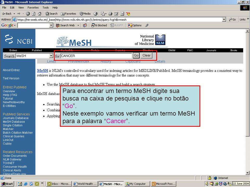 Searching in MeSH Para encontrar um termo MeSH digite sua busca na caixa de pesquisa e clique no botão Go .
