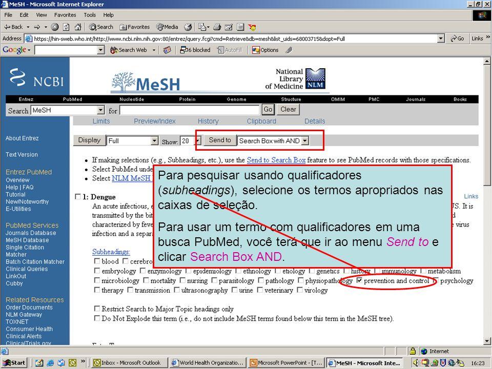 Dengue 7 Para pesquisar usando qualificadores (subheadings), selecione os termos apropriados nas caixas de seleção.