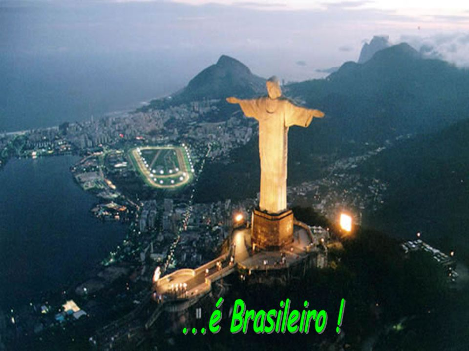 ...é Brasileiro !