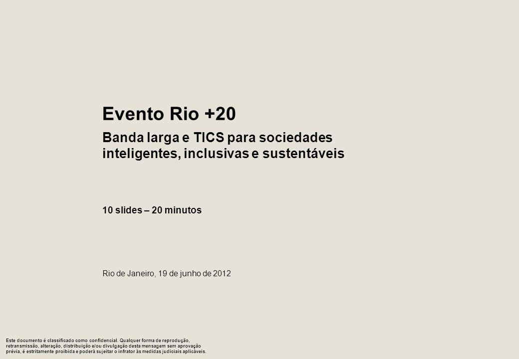 Evento Rio +20 Banda larga e TICS para sociedades inteligentes, inclusivas e sustentáveis. 10 slides – 20 minutos.