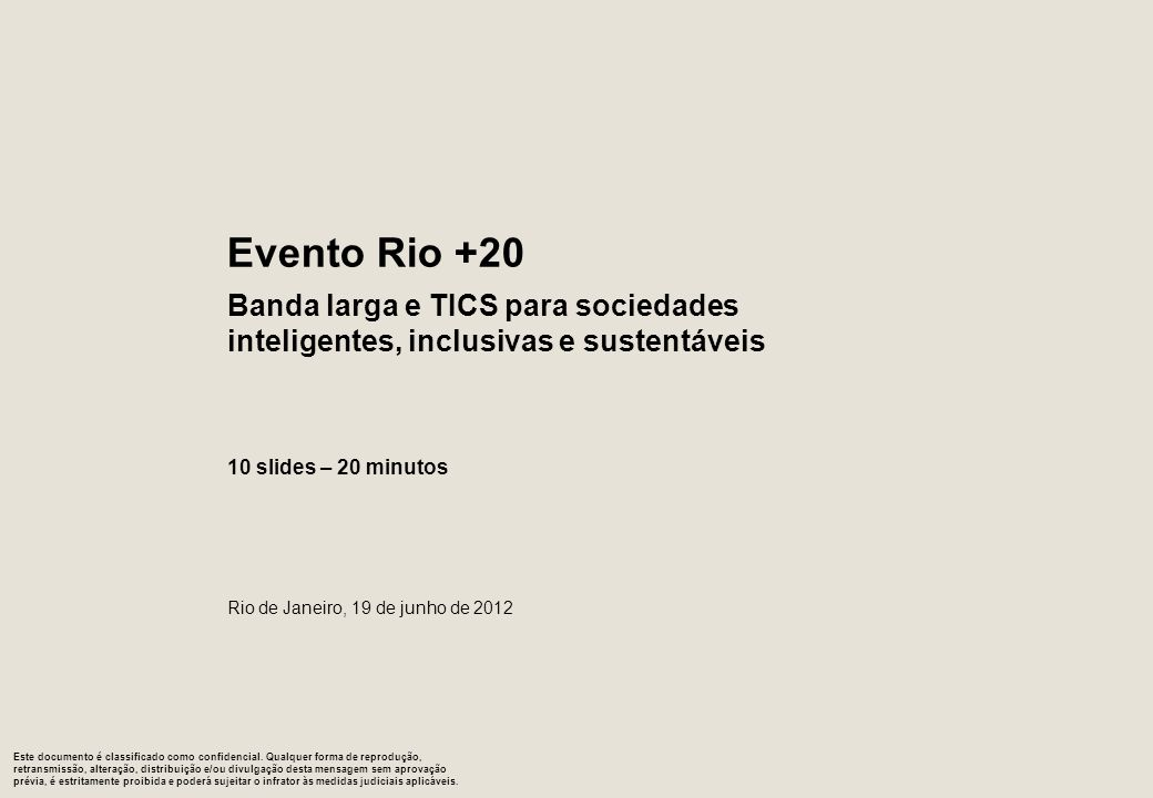 Evento Rio +20Banda larga e TICS para sociedades inteligentes, inclusivas e sustentáveis. 10 slides – 20 minutos.