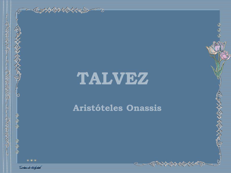 TALVEZ TALVEZ Aristóteles Onassis