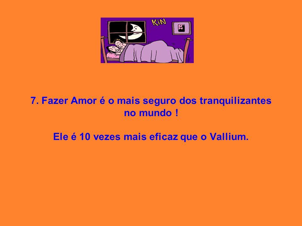 7. Fazer Amor é o mais seguro dos tranquilizantes no mundo