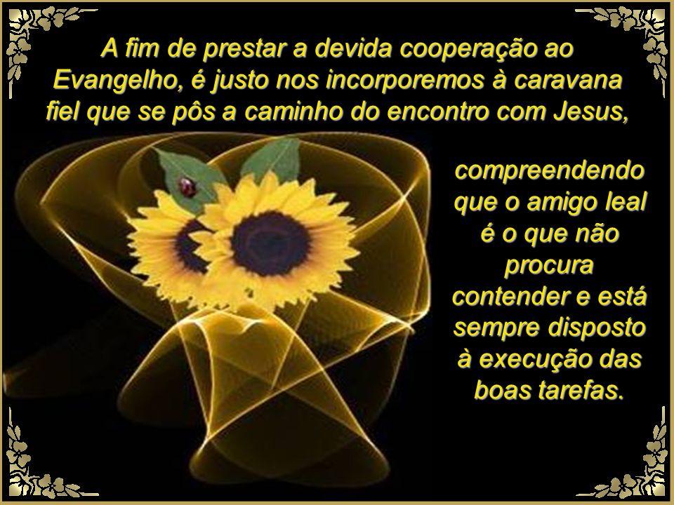 A fim de prestar a devida cooperação ao Evangelho, é justo nos incorporemos à caravana fiel que se pôs a caminho do encontro com Jesus,