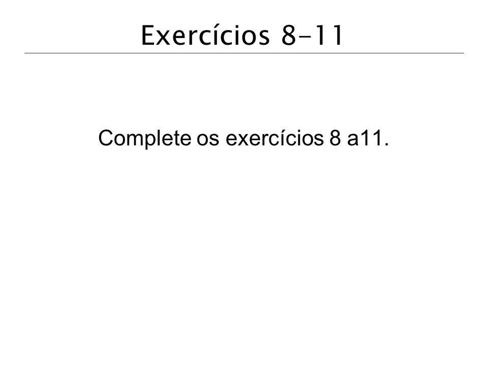Complete os exercícios 8 a11.