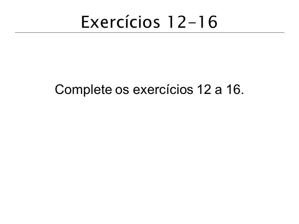 Complete os exercícios 12 a 16.