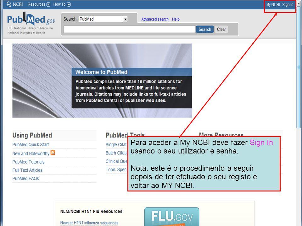 Para aceder a My NCBI deve fazer Sign In usando o seu utilizador e senha.