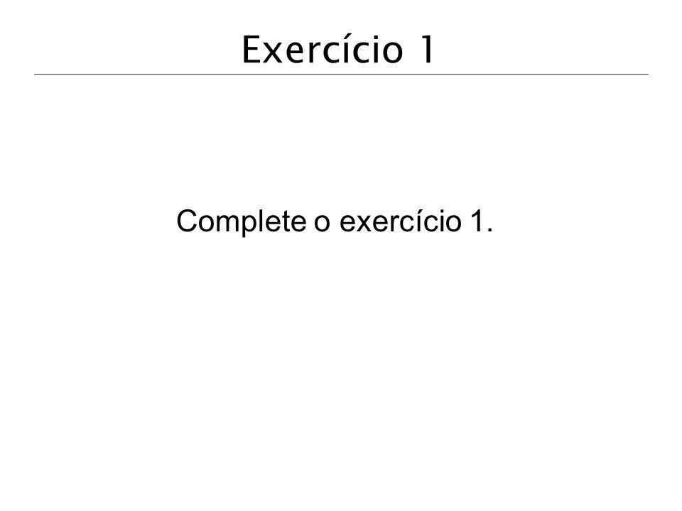 Exercício 1 Complete o exercício 1.
