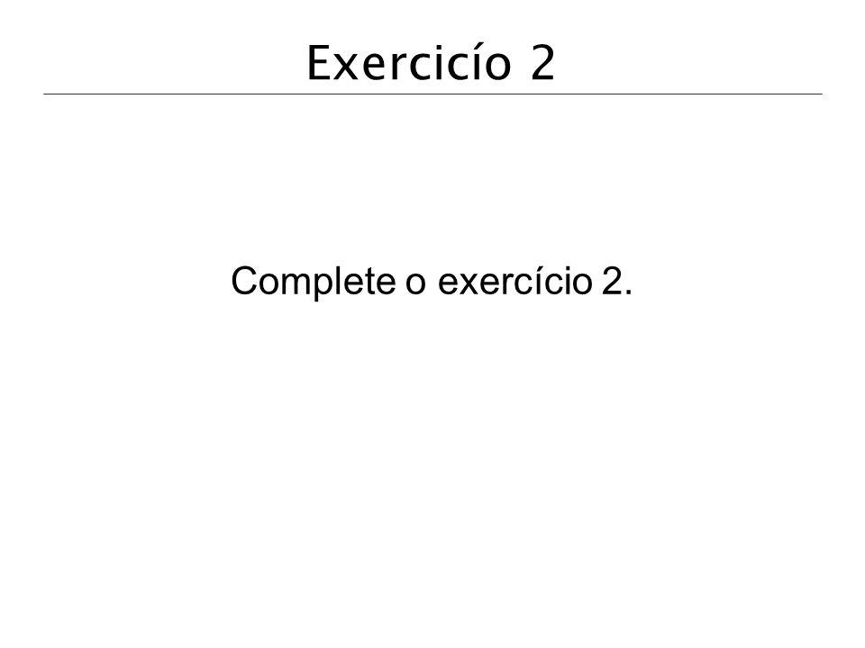 Exercicío 2 Complete o exercício 2.