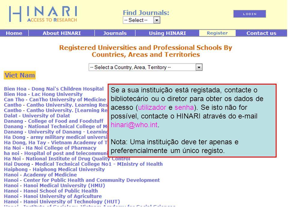 Se a sua instituição está registada, contacte o bibliotecário ou o diretor para obter os dados de acesso (utilizador e senha). Se isto não for possível, contacte o HINARI através do e-mail hinari@who.int.