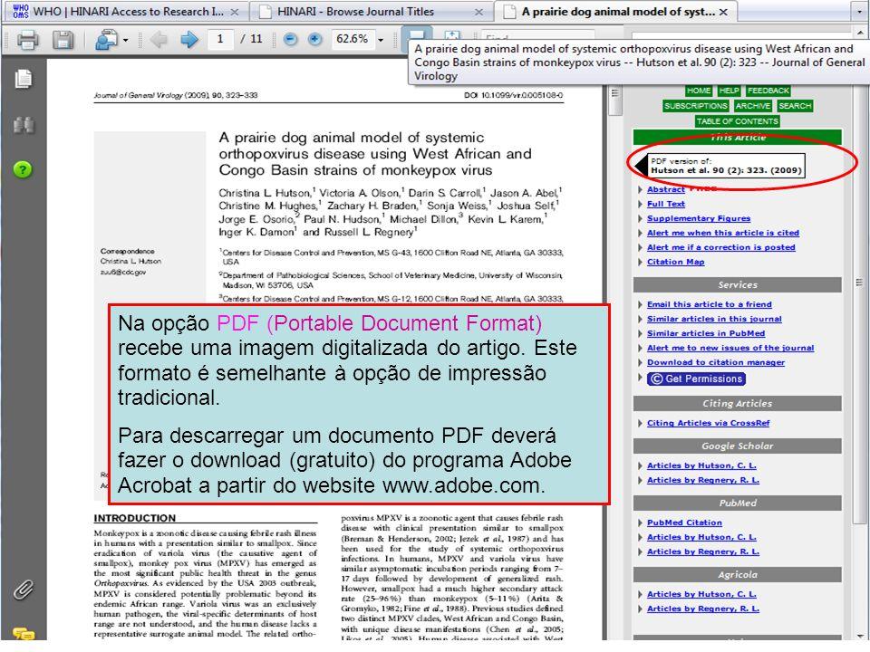 Na opção PDF (Portable Document Format) recebe uma imagem digitalizada do artigo. Este formato é semelhante à opção de impressão tradicional.