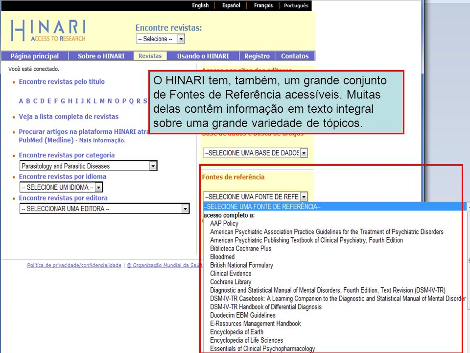 O HINARI tem, também, um grande conjunto de Fontes de Referência acessíveis. Muitas delas contêm informação em texto integral sobre uma grande variedade de tópicos.