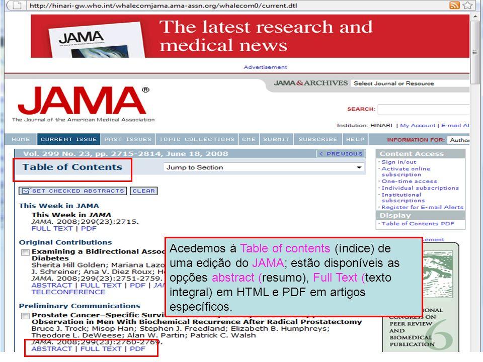 A revista JAMA é um exemplo de uma publicação disponível na HighWire Press. Neste slide, pode constatar que o índice ( Table of contents ) é muito semelhante ao de outras publicações, uma vez que tem acesso às opções Abstracts , Full-Text (html) e PDF .