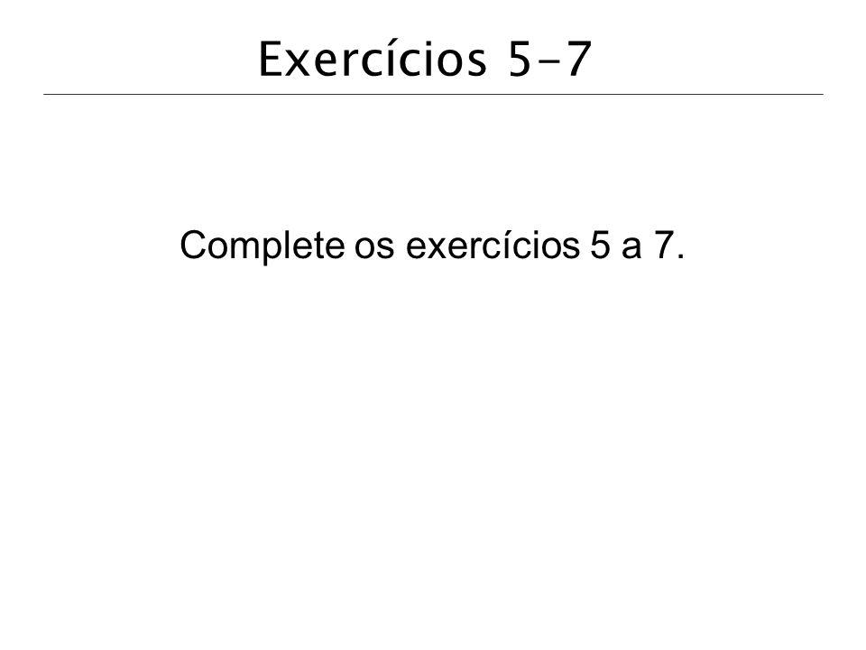 Complete os exercícios 5 a 7.