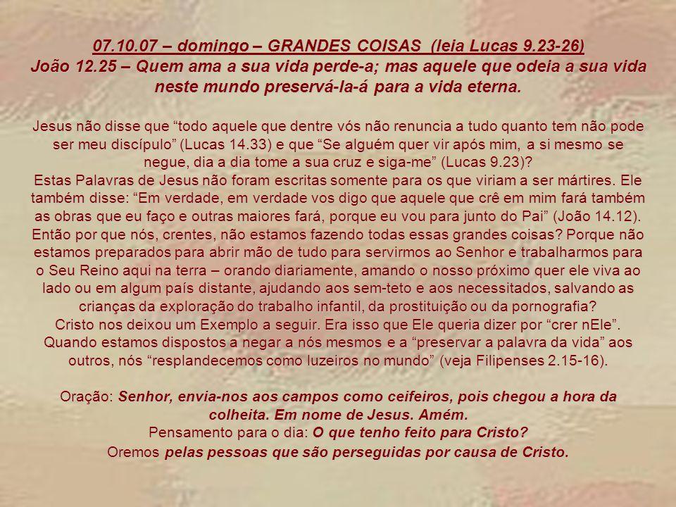 07. 10. 07 – domingo – GRANDES COISAS (leia Lucas 9. 23-26) João 12