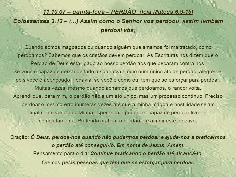 11. 10. 07 – quinta-feira – PERDÃO (leia Mateus 6. 9-15) Colossenses 3