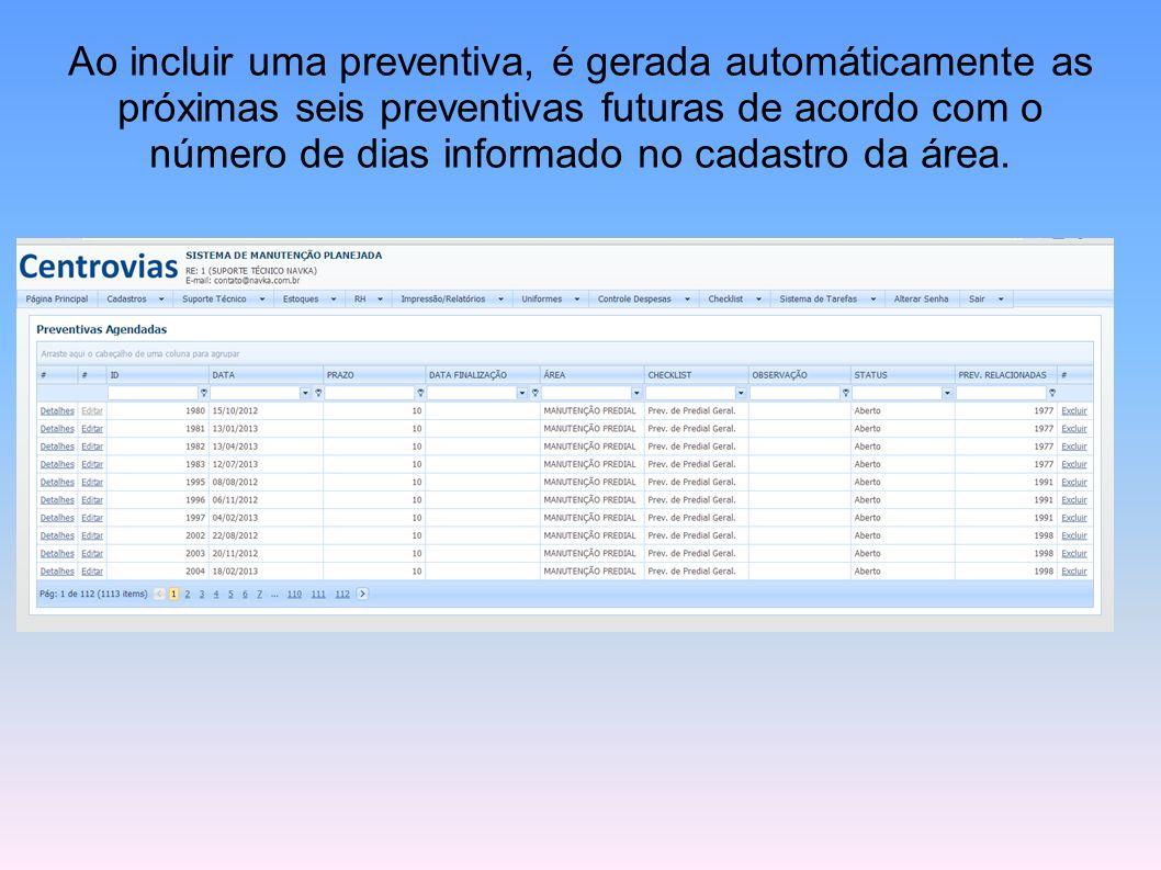 Ao incluir uma preventiva, é gerada automáticamente as próximas seis preventivas futuras de acordo com o número de dias informado no cadastro da área.