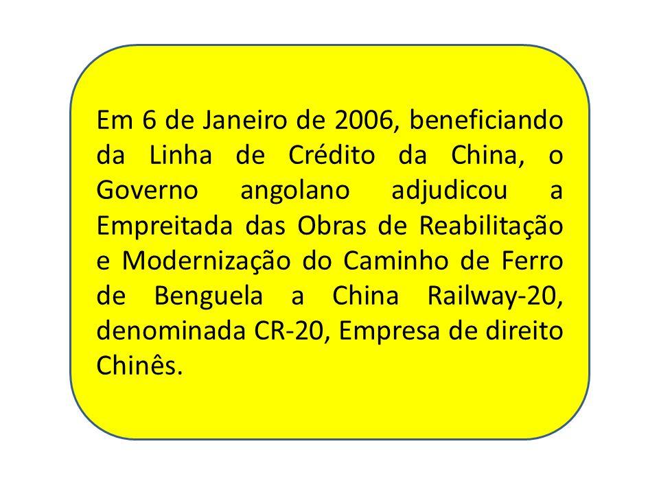 Em 6 de Janeiro de 2006, beneficiando da Linha de Crédito da China, o Governo angolano adjudicou a Empreitada das Obras de Reabilitação e Modernização do Caminho de Ferro de Benguela a China Railway-20, denominada CR-20, Empresa de direito Chinês.