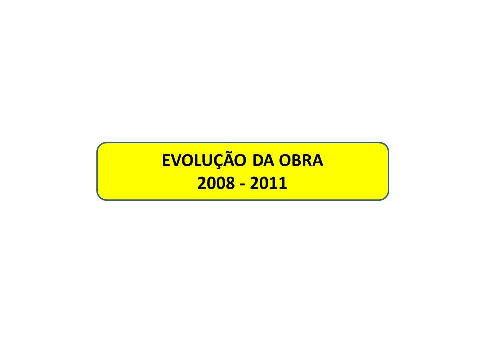 EVOLUÇÃO DA OBRA 2008 - 2011