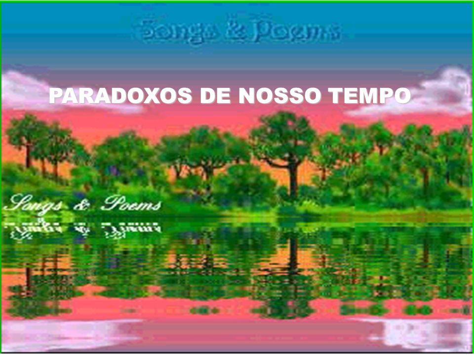 PARADOXOS DE NOSSO TEMPO