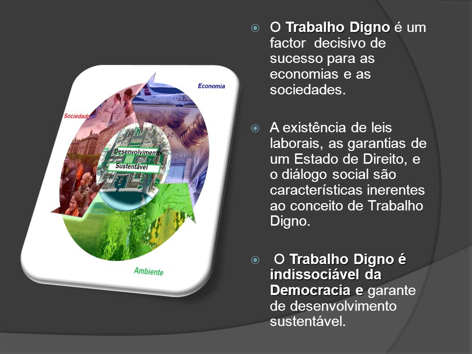 O Trabalho Digno é um factor decisivo de sucesso para as economias e as sociedades.