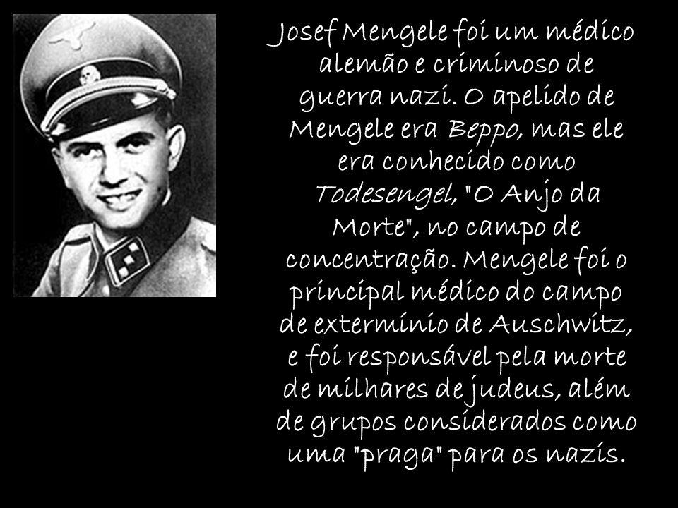 Josef Mengele foi um médico alemão e criminoso de guerra nazi