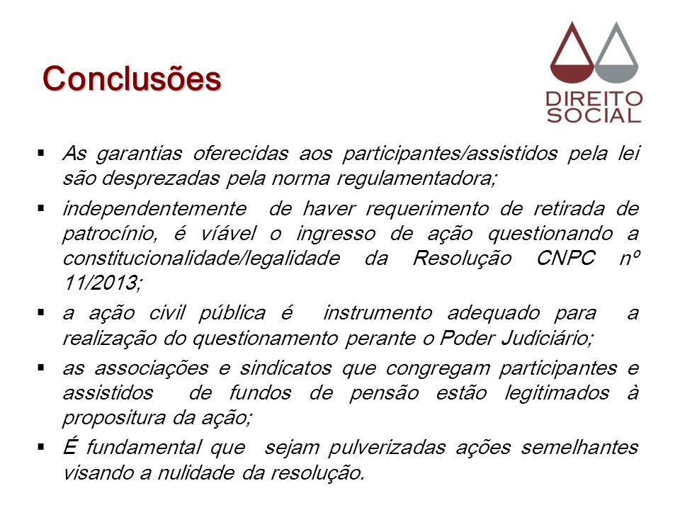 Conclusões As garantias oferecidas aos participantes/assistidos pela lei são desprezadas pela norma regulamentadora;