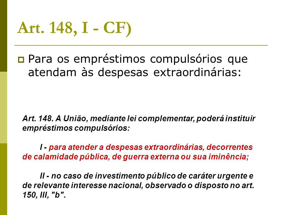 Art. 148, I - CF) Para os empréstimos compulsórios que atendam às despesas extraordinárias: