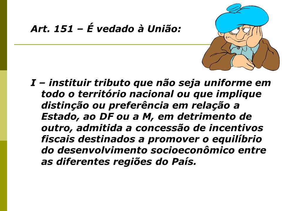 Art. 151 – É vedado à União: