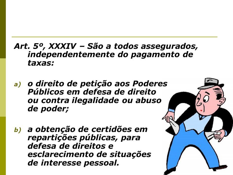 Art. 5º, XXXIV – São a todos assegurados, independentemente do pagamento de taxas: